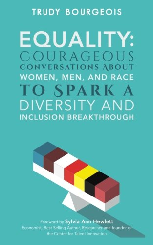 Equality: Courageous Conversations About Women, Men, and Race to Spark a Diversity and Inclusion Breakthrough ()