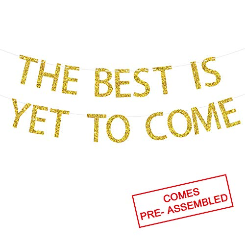 The Best is Yet to Come Banner - NO DIY Required, Gold Glitter | Graduation Banner | 2019 Graduation Party Decorations | Congratulations Banner for Bridal Shower, Engagement, Wedding, Birthday, Reception]()