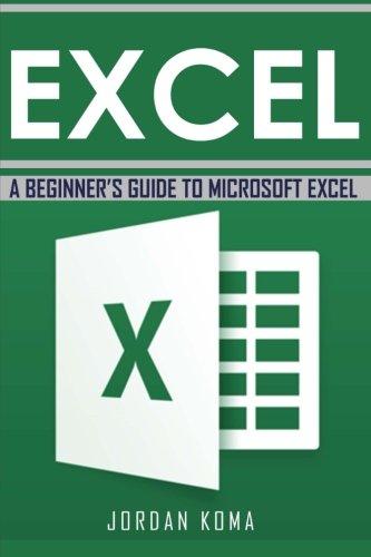 Excel: A Beginner's Guide to Microsoft Excel (Jrodan Koma's Excel ...