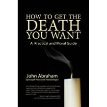 How to Get the Death You Want: A Practical and Moral Guide