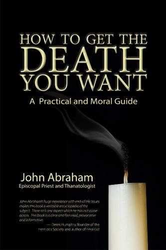 Book Cover: How to Get the Death You Want: A Practical and Moral Guide
