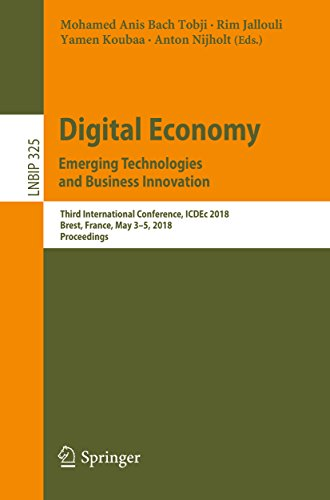 Digital Economy. Emerging Technologies and Business Innovation: Third International Conference, ICDEc 2018, Brest, France, May 3-5, 2018, Proceedings (Lecture ... Business Information Processing Book 325) ()