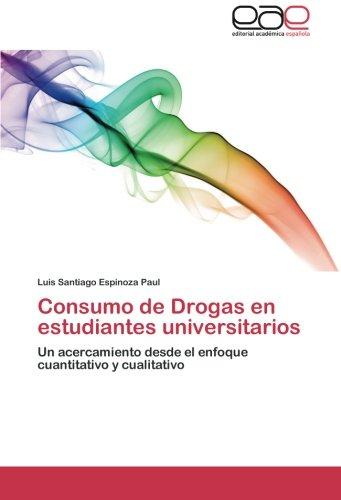 Consumo de Drogas en estudiantes universitarios: Un acercamiento desde el enfoque cuantitativo y cualitativo (Spanish Edition) [Luis Santiago Espinoza Paul] (Tapa Blanda)