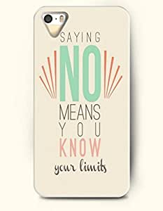 iPhone 5 5S Hard Case (iPhone 5C Excluded) **NEW** Case with Design Saying No Means You Know Your Limits- ECO-Friendly Packaging - Life Quotes Series (2014) Verizon, AT&T Sprint, T-mobile by ruishername