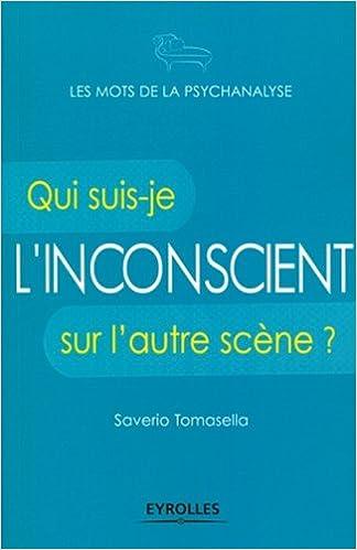 Lire en ligne L'inconscient : Qui suis-je sur l'autre scène ? pdf, epub