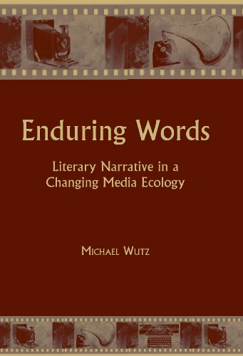 Enduring Words: Literary Narrative in a Changing Media Ecology