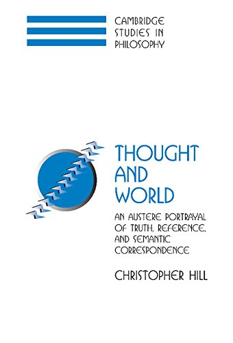 Thought and World: An Austere Portrayal of Truth, Reference, and Semantic Correspondence (Cambridge Studies in Philosophy)