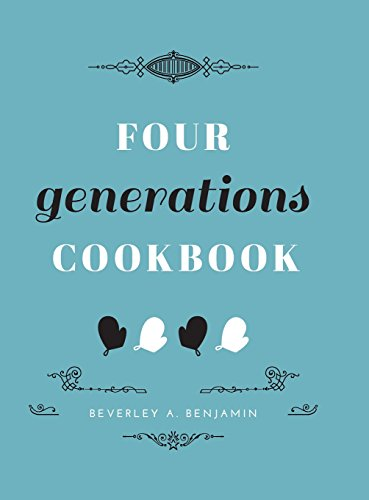Four Generations Cookbook by Beverley a Benjamin