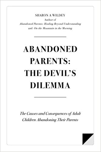 Parents In Pain Parents Ashamed >> Abandoned Parents The Devil S Dilemma The Causes And Consequences