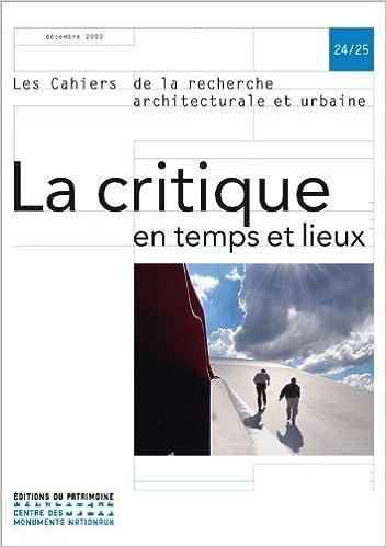 Read Les cahiers de la recherche architecturale et urbaine, N° 24/25, Décembre 2 : La critique en temps et lieux pdf ebook