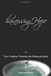 Harnessing Hope: Turn Positive Thinking into Practical Action