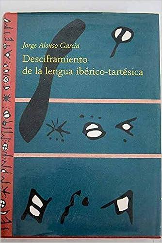 Desciframiento de la lengua iberico-tartesica Civilizaciones y misterios de España: Amazon.es: Alonso, Jorge: Libros