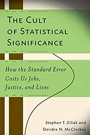 The Cult of Statistical Significance: How the Standard Error Costs Us Jobs, Justice, and Lives (Economics, Cognition, And Society) (English Edition)