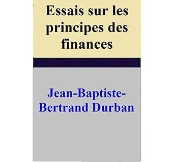 essais sur les principes des finances french edition ebook jean baptiste bertrand. Black Bedroom Furniture Sets. Home Design Ideas