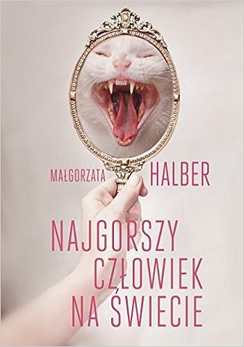 Najgorszy Czlowiek Na Swiecie Amazon Co Uk Halber Malgorzata 9788324026630 Books