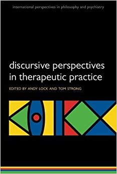 Discursive Perspectives in Therapeutic Practice (International Perspectives in Philosophy and Psychiatry) May 18, 2012