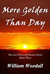 More Golden Than Day (The Last Werewolf Hunter Series Book 3)