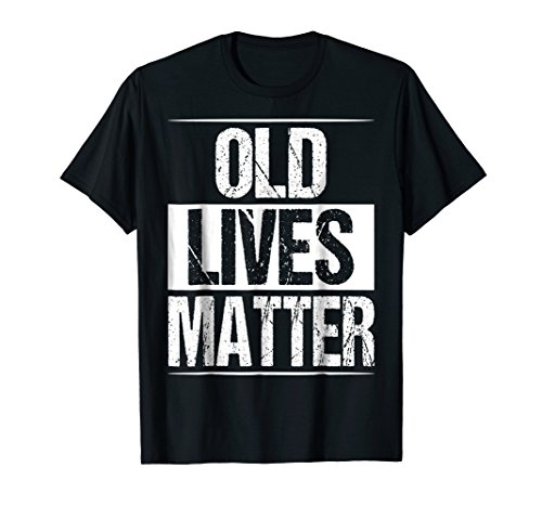 Gag Birthday Gifts - Mens Old Lives Matter T Shirt 40th 50th 60th 70th Birthday Gifts XL Black