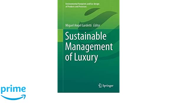 Sustainable Management of Luxury Environmental Footprints and Ecodesign of Products and Processes