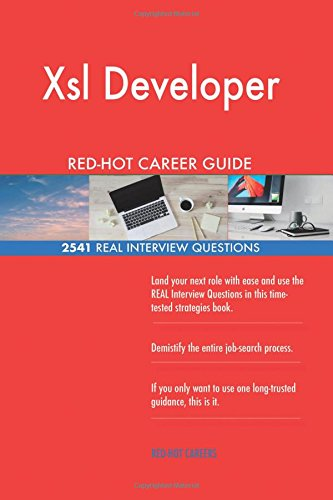 Read Online Xsl Developer RED-HOT Career Guide; 2541 REAL Interview Questions pdf epub