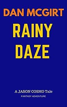 Rainy Daze: A Jason Cosmo Fantasy Adventure Tale (Jason Cosmo Tales Book 1) by [McGirt, Dan]