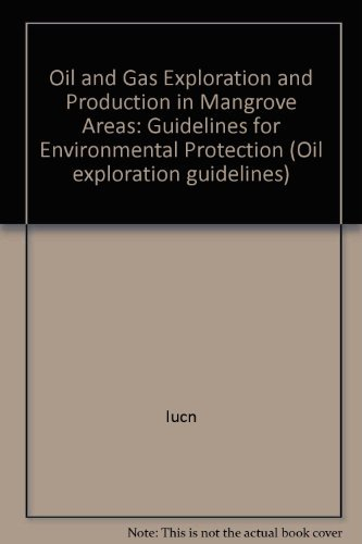 Oil and Gas Exploration and Production in Mangrove Areas: Guidelines For Environmental Protection (Oil Exploration Guidelines)