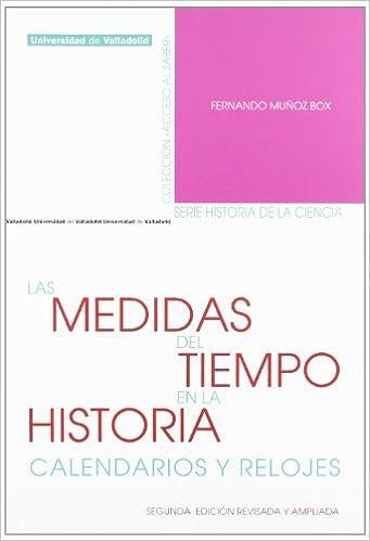Las medidas del tiempo en la historia : calendarios y relojes: FERNANDO MUÑOZ BOX: 9788484486046: Amazon.com: Books