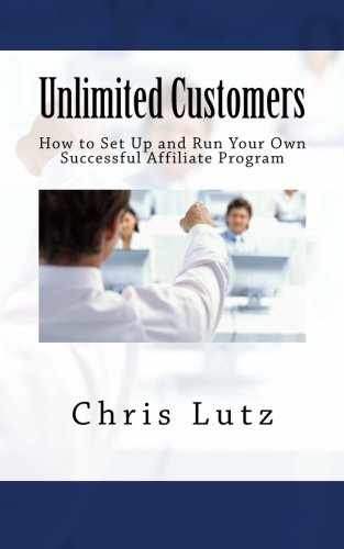 41dI74omsAL - Unlimited Customers: How to Set Up and Run Your Own Successful Affiliate Program