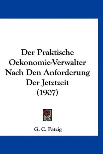 Download Der Praktische Oekonomie-Verwalter Nach Den Anforderung Der Jetztzeit (1907) (German Edition) PDF