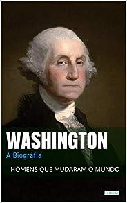 Washington: A Biografia (Homens que Mudaram o Mundo)