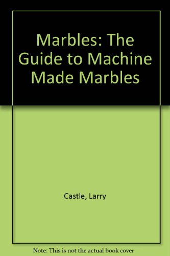 Marbles: The Guide to Machine Made Marbles