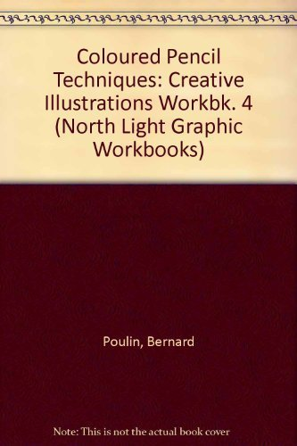 Colored Pencil Techniques: Creative Illustration, Workbook 4 (North Light Graphic Workbooks)