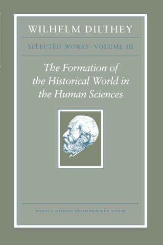Wilhelm Dilthey: Selected Works, Volume III: The Formation of the Historical World in the Human Sciences
