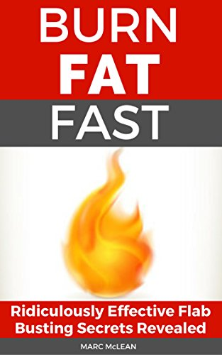 Download for free How To Burn Fat Fast: Ridiculously Effective Flab Busting Secrets Revealed