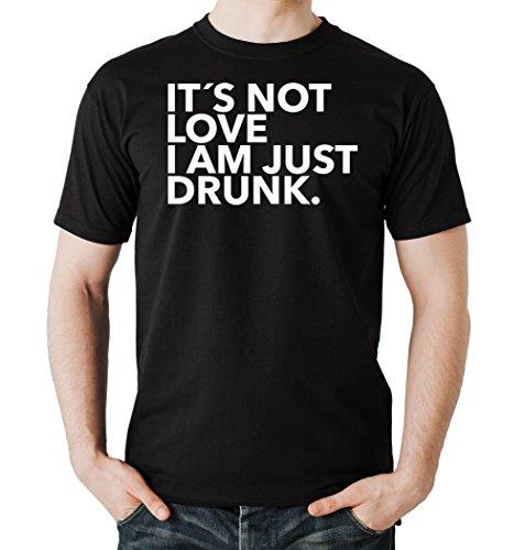 It`s Not Love - I am Just Drunk T-Shirt Black