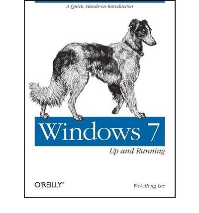 [(Windows 7: Up and Running: A Quick, Hands-on Introduction )] [Author: Wei-Meng Lee] [Oct-2009] PDF