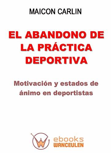 El abandono de la práctica deportiva: Motivación y estados de ánimo en deportistas (Spanish