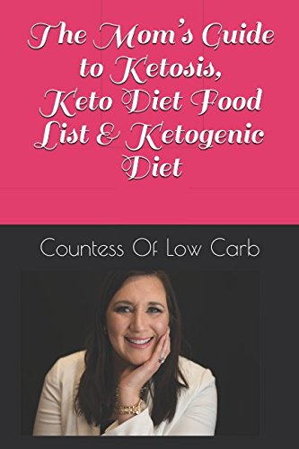 The Mom's Guide to Ketosis,  Keto Diet Food List &  Ketogenic Diet: A Mom's Guide Of How She Lost 50 Lbs Through Easy Keto Weight Loss by Countess Of Low Carb
