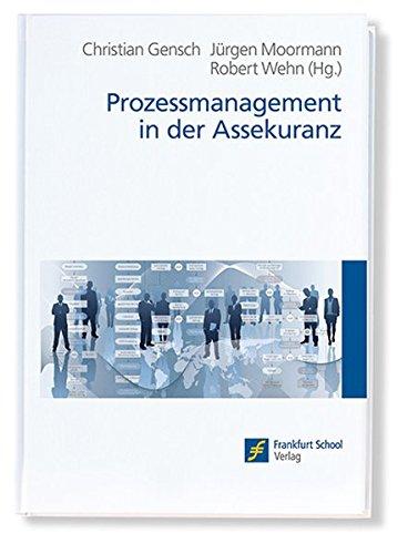 Prozessmanagement in der Assekuranz Gebundenes Buch – 16. Januar 2011 Christian Gensch Jürgen Moormann Robert Wehn Frankfurt School Verlag