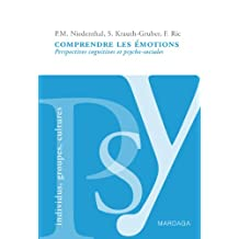 Comprendre les émotions: Perspectives cognitives et psycho-sociales (Psy individus, groupes, cultures t. 1) (French Edition)