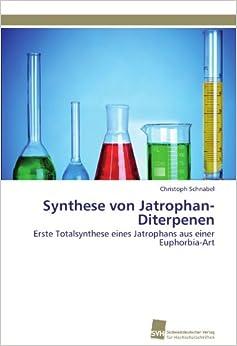 Book Synthese von Jatrophan-Diterpenen: Erste Totalsynthese eines Jatrophans aus einer Euphorbia-Art