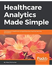 Healthcare Analytics Made Simple: Techniques in healthcare computing using machine learning and Python