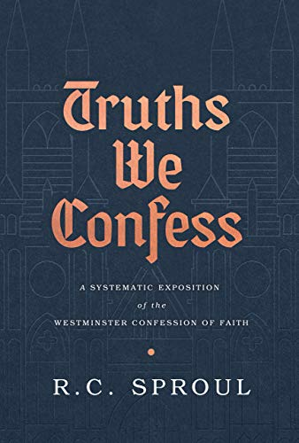 Truths We Confess: A Systematic Exposition of the