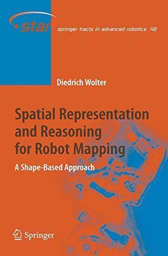 Spatial Representation and Reasoning for Robot Mapping: A Shape-Based Approach (Springer Tracts in Advanced Robotics) by Springer
