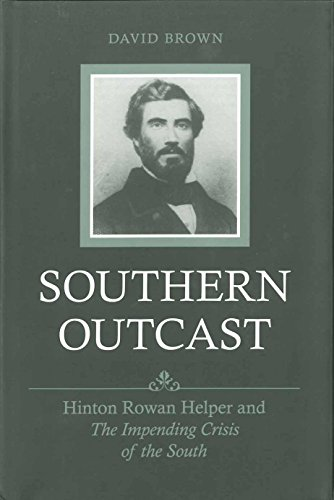 Southern Outcast: Hinton Rowan Helper and The Impending Crisis of the South (Southern Biography Series)