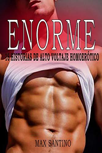 Enorme: 16 historias de alto voltaje homoerótico: gay erótica en español por Max Santino