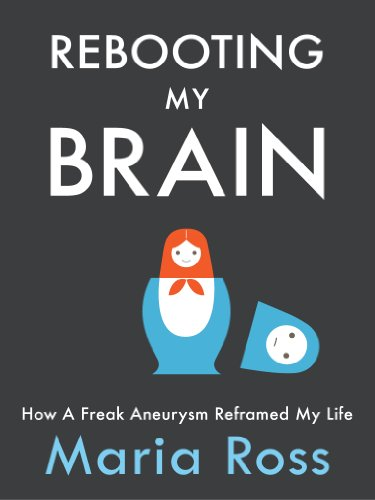 <strong>Kindle Nation Daily 99-Cent Bargain Book Alert! Maria Ross' Inspirational Memoir <em>REBOOTING MY BRAIN: HOW A FREAK ANEURYSM REFRAMED MY LIFE</em> - Marked Down to Just 99 Cents for This Week Only!</strong>