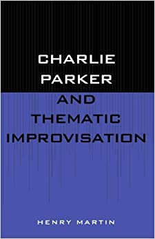 Book Charlie Parker and Thematic Improvisation by Henry Martin (1996-01-01)