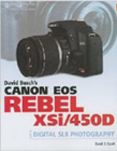 David Busch's Canon EOS Digital Rebel XSi/450D Guide to Digital SLR Photography (David Busch's Digital Photography Guides) (Canon Eos 450d Manual)