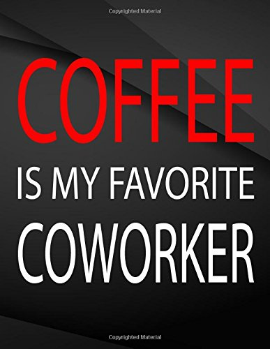 Download Coffee is my favorite coworker.: Jottings Drawings Black Background White Text Design Unlined Notebook - Large 8.5 x 11 inches - 110 Pages notebooks ... Funny Gag Gift for Adults, Sarcastic Gag PDF